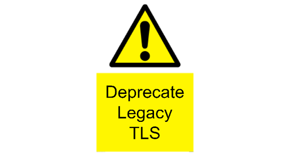 Legacy TLS is on the way out: Start deprecating TLSv1.0 and TLSv1.1 now
